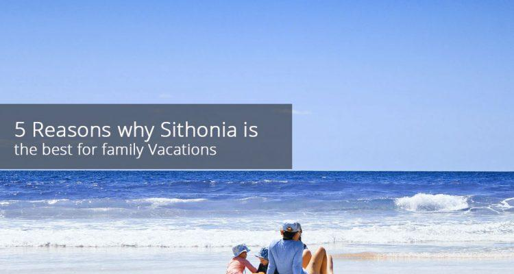 5 Reasons why Sithonia is the best for family Vacations